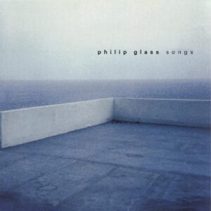 Philip Glass: Songs