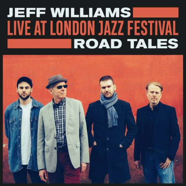 Live At London Jazz Festival: Road Tales - Jeff Williams
