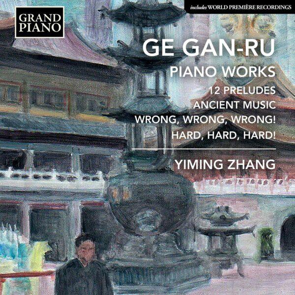 Ge Gan-Ru: 12 Preludes, Ancient Music - Yiming Zhang