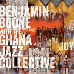 Joy - Benjamin Boone With The Ghana Jazz Collective