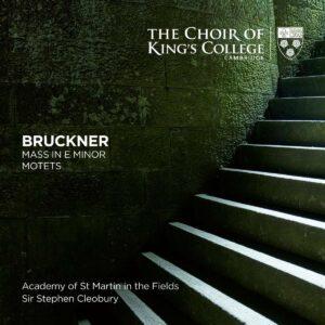 Bruckner: Mass In E Minor, Motets - Choir of King's College Cambridge