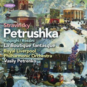 Stravinsky: Petrushka (1911 version) / Rossini/Respighi: La Boutique fantasque - Vasily Petrenko
