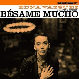 Besame Mucho - Pink Martini Feat. Edna Vazquez
