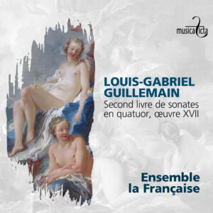 Louis-Gabriel Guillemain: Second Livre De Sonate en Quatuor - Ensemble La Française