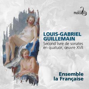 Louis-Gabriel Guillemain: Second Livre De Sonate en Quatuor - Ensemble La Française