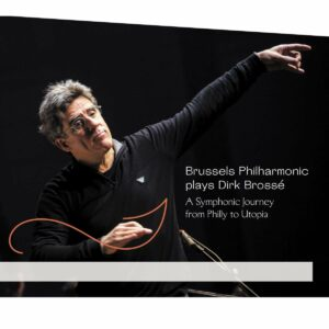 Brossé: A Symphonic Journey From Philly To Utopia - Brussels Philharmonic