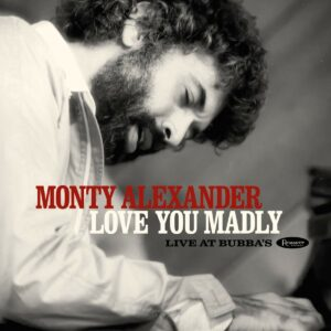 Love You Madly, Live At Bubba's - Monty Alexander