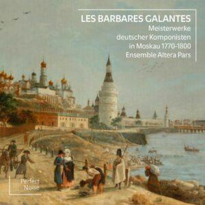Les Barbares Galantes: Meisterwerke Deutscher Komponisten In Moskau 1770-1800 - Ensemble Altera Pars