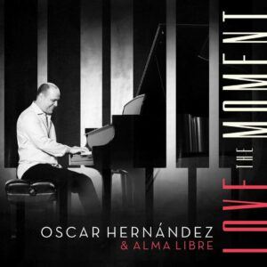 Love The Moment - Oscar Hernandez & Alma Libre