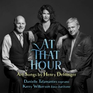 At That Hour: Art Songs By Henry Dehlinger - Danielle Talamantes