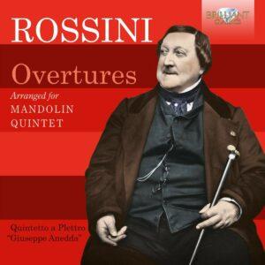 """Gioacchino Rossini: Overtures Arranged For Mandolin Quintet - Quintetto A Plettro """"Giuseppe Anedda"""""""