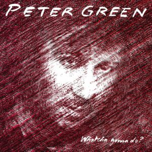 Whatcha Gonna Do? (Vinyl) - Peter Green