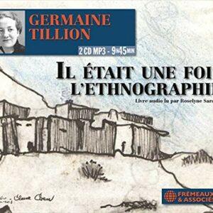 Germaine Tillion: Il Etait Une Fois L'Ethnographie - Roselyne Sarazin