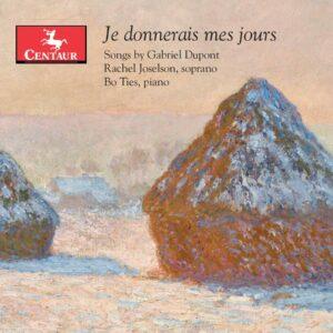 Je Donnerais Mes Jours: Songs By Gabriel Dupont - Rachel Joselson