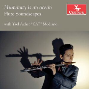 Humanity Is An Ocean: Flute Soundscapes - Yael Acher-Modiano