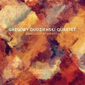 Beautiful Moments - Gregory Dudzienski Quartet