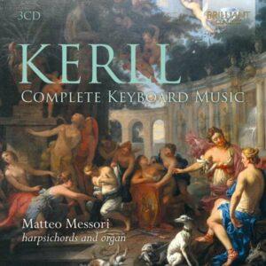 Johann Kaspar Kerll: Complete Harpsichord And Organ Music - Matteo Messori