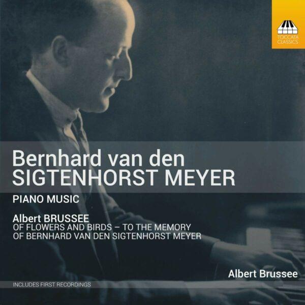 Bernhard Van Den Sigtenhorst Meyer: Piano Music - Albert Brussee