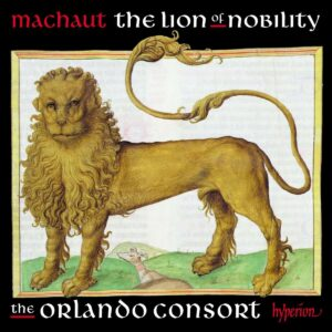 Guillaume De Machaut: The Lion Of Nobility - The Orlando Consort