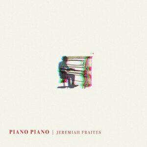Piano Piano - Jeremiah Fraites