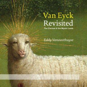 Van Eyck Revisited: The Clarinet & The Mystic Lamb - Eddy Vanoosthuyse