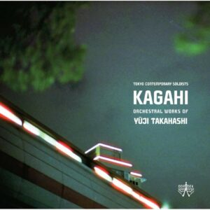 Kagahi: Orchestral Works of Yuji Takahashi - Tokyo Contemporary Soloists