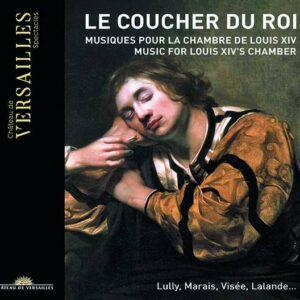 Le Coucher Du Roi: Music For Louis XIV's Chamber - Sébastien Daucé