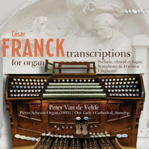 Cesar Franck: Transcription For Organ - Peter Van De Velde