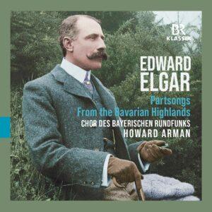 Edward Elgar: From The Bavarian Highlands, Partsongs - Chor des Bayerischen Rundfunks