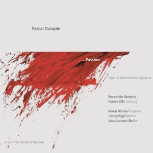 Pascal Dusapin: Passion - Ensemble Moder
