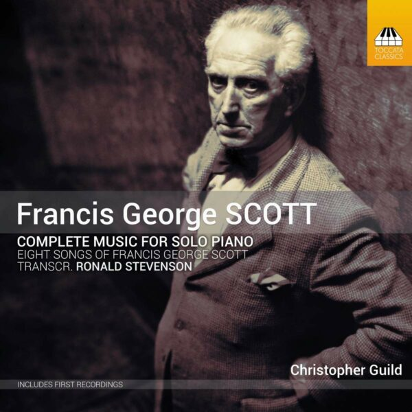 Francis George Scott: Complete Music For Solo Piano - Christopher Guild