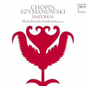 Chopin / Szymanowski: Mazurkas - Maria Korecka-Soszkowska