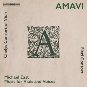 Michael East: Amavi, Music For Viols And Voices - Fieri Consort