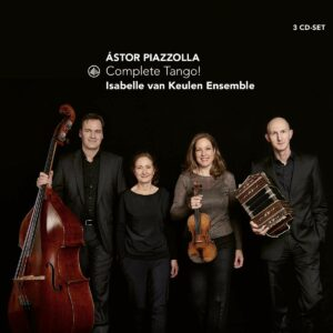 Piazzolla: Complete Tango! - Isabelle Van Keulen Ensemble