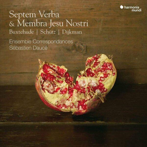 Buxtehude / Schutz / Dijkman: Septem Verba & Membra Jesu Nostri - Sébastien Daucé