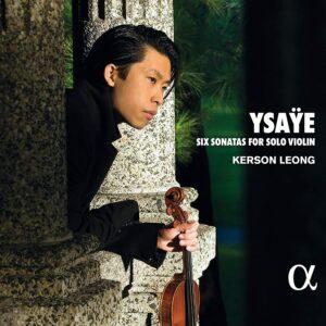 Eugene Ysaye: Six Sonatas For Solo Violin - Kerson Leong
