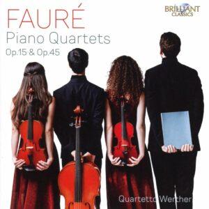 Gabriel Fauré: Piano Quartets Op.15 & Op.45 - Quartetto Werther