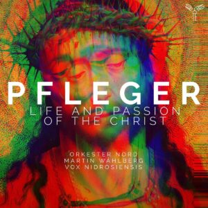 Augustin Pfleger: Life And Passion Of The Christ - Orkester Nord