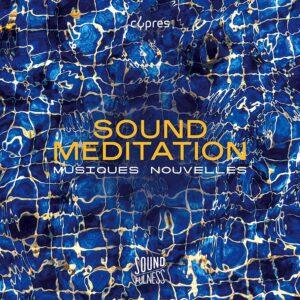 Sound Meditation (Soundfulness,  Vol. 1) - Musiques Nouvelles