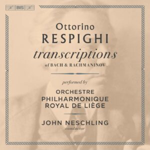 Ottorino Respighi: Transcriptions - Orchestre Philharmonique Royal De Liege