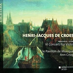 Henri-Jacques De Croes: Brussels,  1734: VI Concerti For Violin - Le Pavillon De Musique