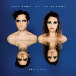 Bach Mirror - Vassilina Serfimova & Thomas Enhco