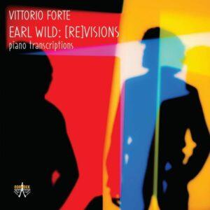 Earl Wild: (Re)Visions - Vittorio Forte