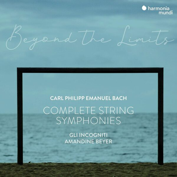 CPE Bach: Complete String Symphonies - Amandine Beyer