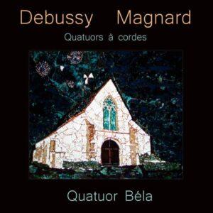 Debussy / Magnard : Quatuors à Cordes - Quatuor Béla