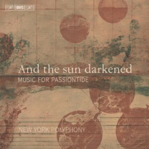 And The Sun Darkened, Music For Passiontide - New York Polyphony