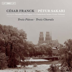Cesar Franck: 3 Chorals Et 3 Pièces Pour Grand Orgue - Petur Sakari