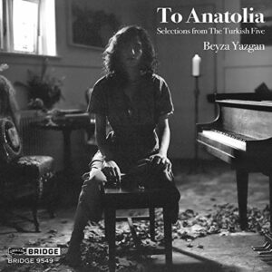 To Anatolia: Selections From The Turkish Five - Beyza Yazgan