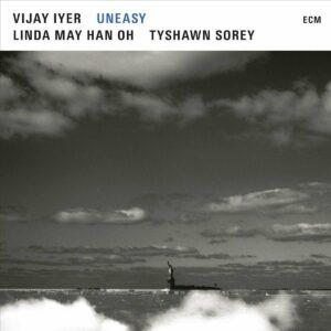 Uneasy - Vijay Iyer