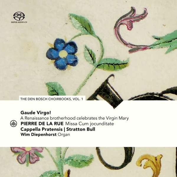 Pierre de la Rue: Gaude Virgo! A Renaissance Brotherhood Celebrates The Virgin Mary - Cappella Pratensis